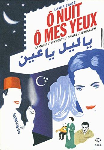O nuit ô mes yeux : Le Caire / Beyrouth / Damas / Jérusalem par Lamia Ziadé