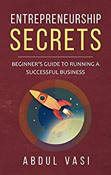 Entrepreneurship Secrets: Beginners Guide To Running A Successful Business by [Vasi, Abdul]