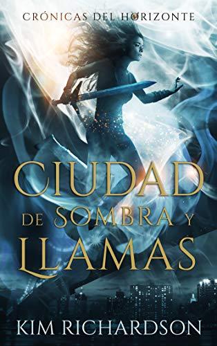 Ciudad de Sombra y Llamas (Crónicas del Horizonte n 3)