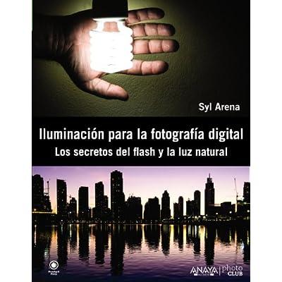 iluminacion para la fotografia digital los secretos del flash y la luz natural spanish edition