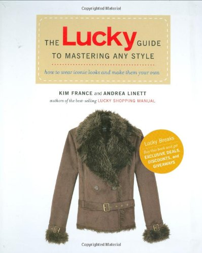 Lucky Guide to Mastering Any Style, The: How to Wear Iconic Looks and Make Them Your Own