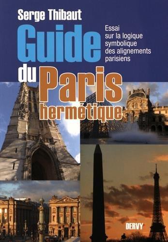 Guide du Paris hermétique : Essai sur la logique symbolique des alignements parisiens