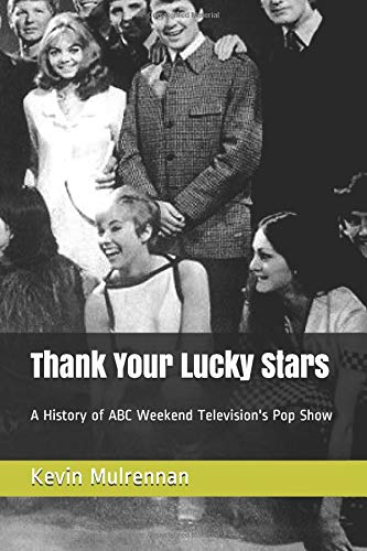 Thank Your Lucky Stars: A History of ABC Weekend Television's Pop Show por Kevin Mulrennan