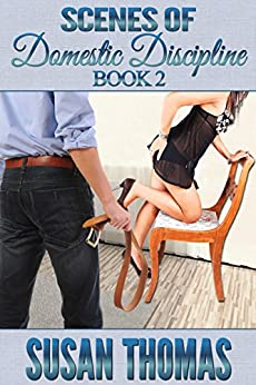 Scenes of Domestic Discipline: Book 2 (English Edition) di [Thomas, Susan]