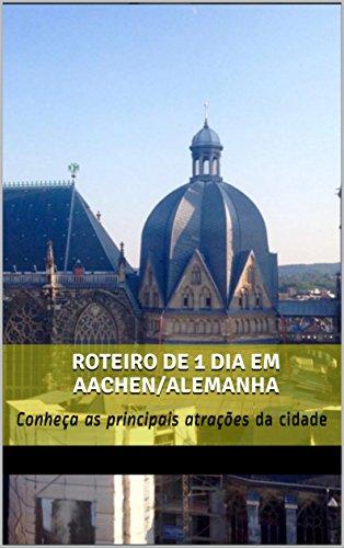 Roteiro de 1 dia em Aachen/Alemanha: Conheça as principais atrações da cidade (Portuguese Edition) - 1 Dota