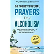Prayer   The 100 Most Powerful Prayers for Alcoholism   2 Amazing Bonus Books to Pray for Addiction & Healthy Eating: Condition Your Mind To Focus Only On What Matters Most in Life (English Edition)