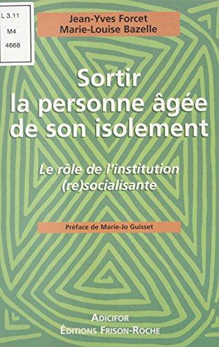 Sortir la personne ge de son isolement : le rle de l'institution (re)socialisante