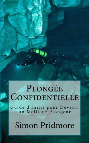 Plongée Confidentielle: Guide d'Initié pour Devenir un Meilleur Plongeur par Simon Pridmore