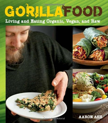 Gorilla Food: Living and Eating Organic, Vegan and Raw