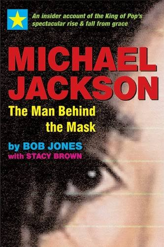 Michael Jackson: The Man Behind the Mask: An Insider's Story of the...