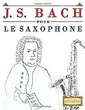 j s bach pour le saxophone 10 pi?ces faciles pour le saxophone d?butant livre