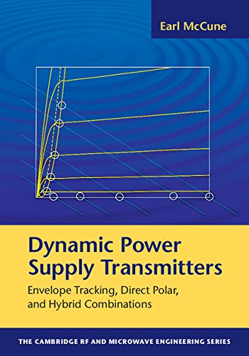 Dynamic Power Supply Transmitters: Envelope Tracking, Direct Polar, and Hybrid Combinations (The Cambridge RF and Microwave Engineering Series)
