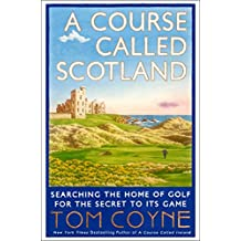 A Course Called Scotland: Searching the Home of Golf for the Secret to Its Game (English Edition)