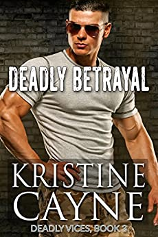 Deadly Betrayal (Deadly Vices Book 3) by [Cayne, Kristine]