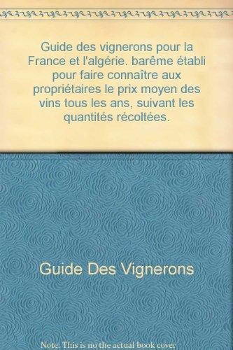 Guide des vignerons pour la France et l'algérie. barême établi pour faire connaître aux propriétaires le prix moyen des vins tous les ans, suivant les quantités récoltées. par Guide des Vignerons
