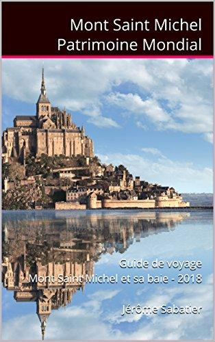 Couverture du livre Mont Saint Michel Patrimoine Mondial: Guide de voyage Mont Saint Michel et sa baie - 2018