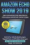 Amazon Echo Show 2019: Das umfangreiche Handbuch für Alexa und Echo Show 2.Gen. (Version 2019) - Schritt für Schritt Anleitun