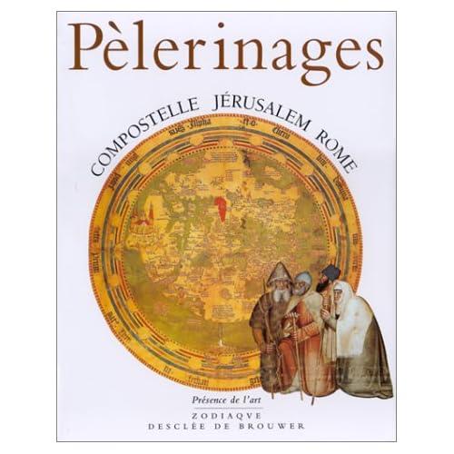 Pèlerinages: Compostelle, Jérusalem, Rome
