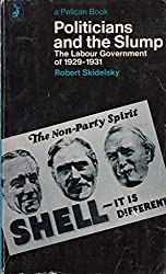 Politicians And the Slump: The Labour Government 1929-1936: Labour Government of 1929-31 (Pelican)
