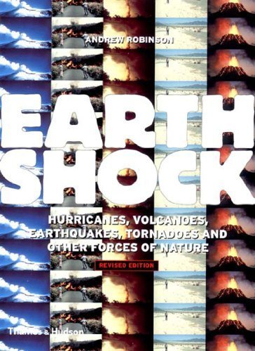Earthshock: Hurricanes, Volcanoes, Earthquakes, Tornadoes and Other Forces of Nature by Andrew Robinson (2002-02-18)
