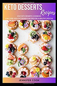 Keto Desserts: Easy Keto Desserts Cookbook, Low-Carb, High-Fat Desserts...