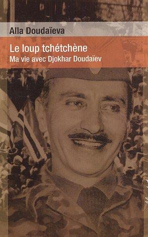 Le loup tchétchène : Ma vie avec Djokhar Doudaïev