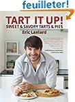 Tart It Up!: Sweet & Savory Tarts & Pies