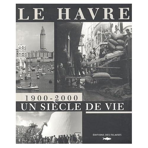 Le Havre 1900-2000 : Un siècle de vie