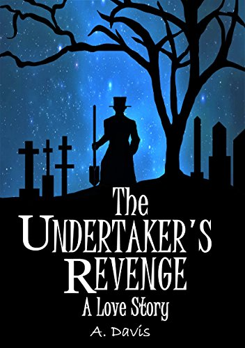 The Undertaker's Revenge: ~A Love Story~ (Krakenshire Collection Book 1) by [Davis, A.]