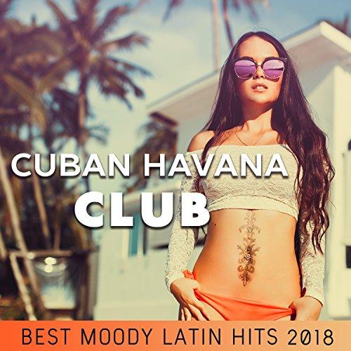 Cuban Havana Club: Best Moody Latin Hits 2018, Fiesta en la Playa, Café Party del Mar (Playas Club)