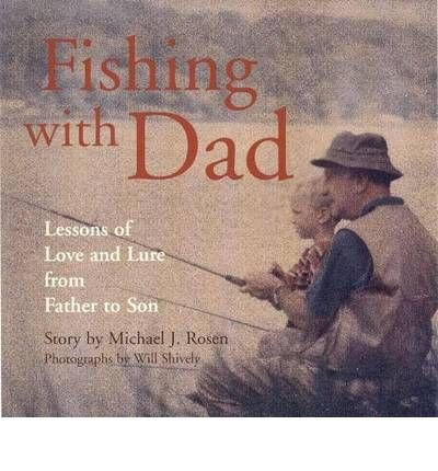 36e883ed69139  Fishing with Dad  Lessons of Love and Lure from Father to Son  FISHING  WITH DAD  LESSONS OF LOVE AND LURE FROM FATHER TO SON   By Rosen
