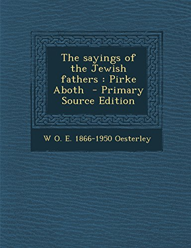 The Sayings of the Jewish Fathers: Pirke Aboth - Primary Source Edition