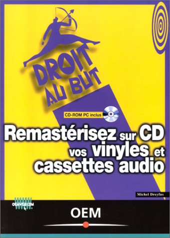 Remastérisez sur CD vos vinyles et cassettes audio. Avec CD-ROM par Michel Dreyfus