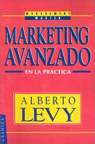 Marketing Avanzado En La Practica por Alberto Levy