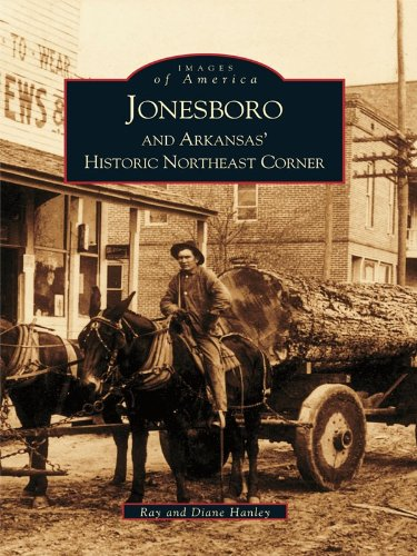 Jonesboro and Arkansas' Historic Northeast Corner (Images of America) (English Edition) por Ray Hanley