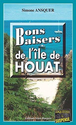 Bons Baisers de l'Ile de Houat: Thriller psychologique sur les côtes bretonnes (Enquêtes & Suspense) par Simone Ansquer