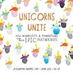 Unicorns Unite: How Non-Profits and Foundations Can Build EPIC Partnerships