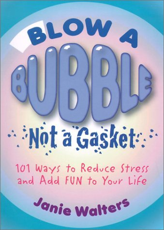 Price comparison product image Blow a Bubble,  Not a Gasket: 101 Ways to Reduce Stress and Add Fun to Your Life