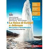 La fisica di Cutnell e Johnson. Per le Scuole superiori. Con e-book. Con espansione online. Meccanica e termodinamica (Vol. 1