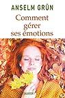 Comment gérer ses émotions. Transformez-les en forces! par Grün