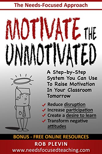 Motivate the Unmotivated: A step-by-step system you can use to raise motivation in your classroom tomorrow (English Edition)
