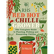 RHS Red Hot Chilli Grower: The complete guide to planting, picking and preserving chillies (English Edition)