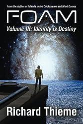 Foam: Volume 3 Identity is Destiny