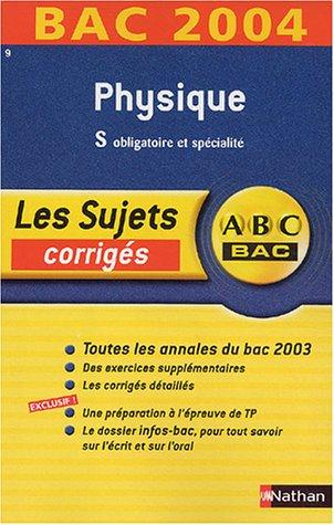 ABC Bac - Les Sujets corrigés : Bac 2004 : Physique, S