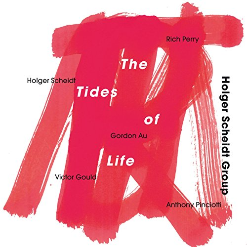 The Tides of Life (feat. Rich Perry, Gordon Au, Victor Gould, Anthony Pinciotti)