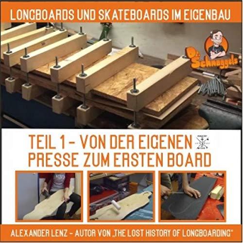 Longboards und Skateboards im Eigenbau TEIL 1 - VON DER EIGENEN PRESSE ZUM ERSTEN BOARD