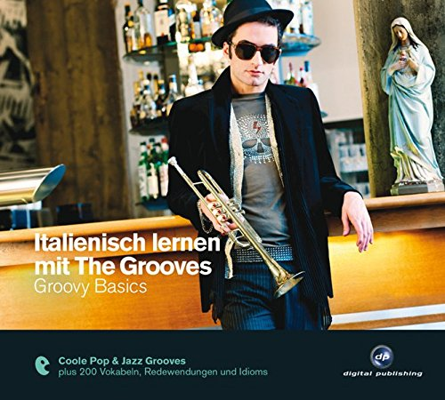 Italienisch lernen mit The Grooves: Groovy Basics.Coole Pop & Jazz Grooves / Audio-CD mit Booklet...