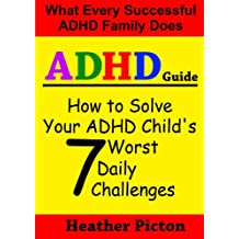 How to solve your ADHD child's 7 worst daily challenges (Heather Picton's ADHD Guide Books Book 1) (English Edition)