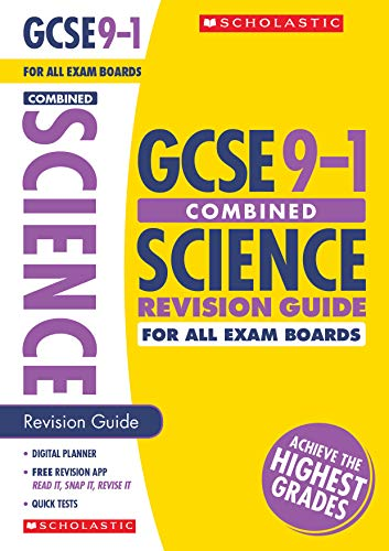GCSE Combined Science Revision Guide for All Boards. Achieve the Highest Grades for the 9-1 Course including free revision app (Scholastic GCSE Grades 9-1 Revision and Practice)