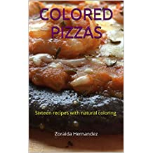 COLORED  PIZZAS: Sixteen recipes with natural coloring  (English Edition)